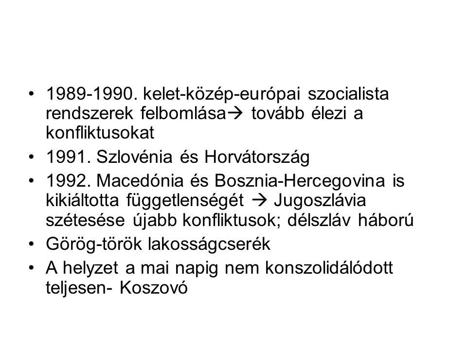 1989-1990. kelet-közép-európai szocialista rendszerek felbomlása  tovább élezi a konfliktusokat 1991. Szlovénia és Horvátország 1992. Macedónia és Bo