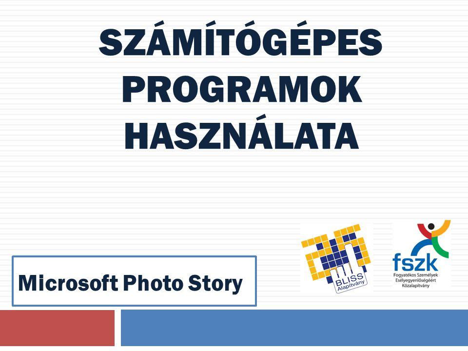 SZÁMÍTÓGÉPES PROGRAMOK HASZNÁLATA Microsoft Photo Story