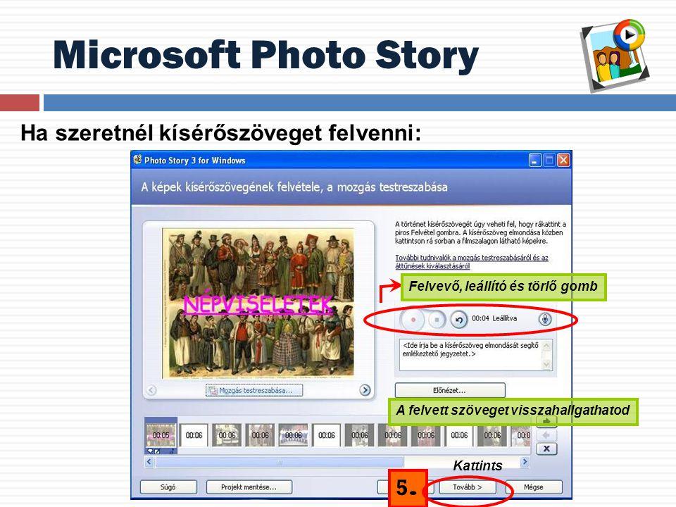 Microsoft Photo Story Ha szeretnél kísérőszöveget felvenni: Felvevő, leállító és törlő gomb A felvett szöveget visszahallgathatod 5.5. Kattints