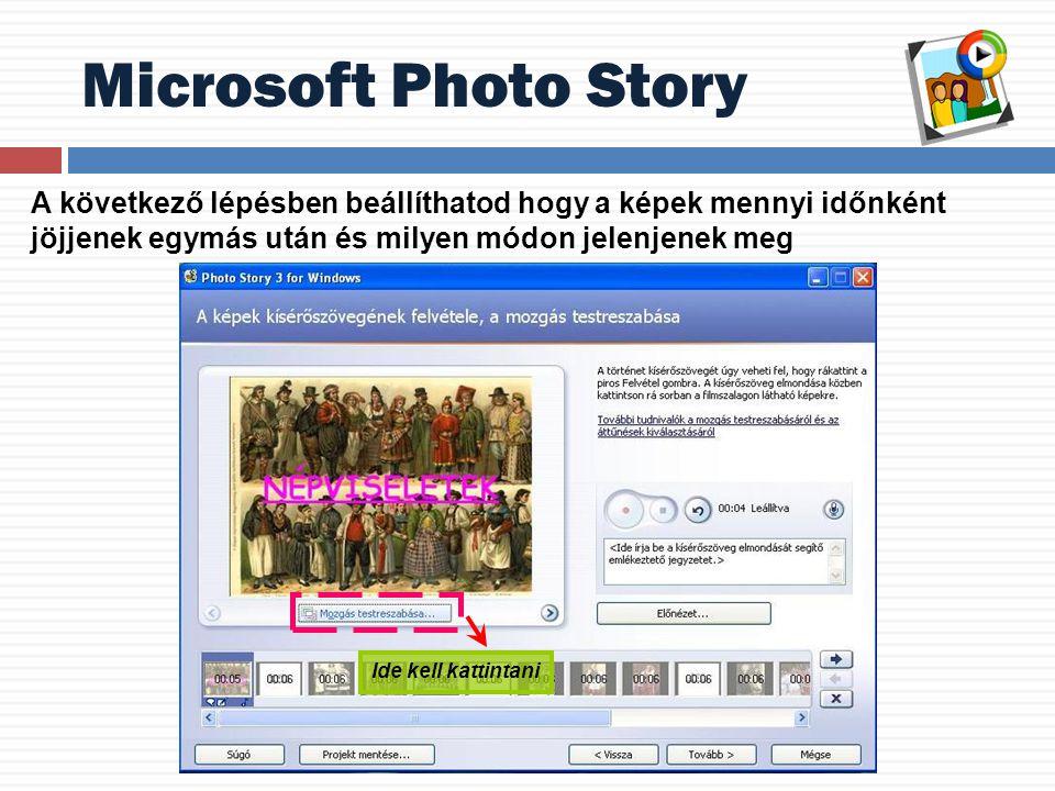 Microsoft Photo Story Ide kell kattintani A következő lépésben beállíthatod hogy a képek mennyi időnként jöjjenek egymás után és milyen módon jelenjen