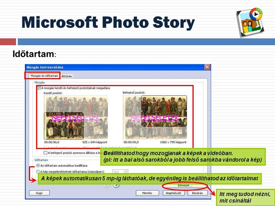 Microsoft Photo Story A képek automatikusan 5 mp-ig láthatóak, de egyénileg is beállíthatod az időtartalmat Beállíthatod hogy mozogjanak a képek a videóban.