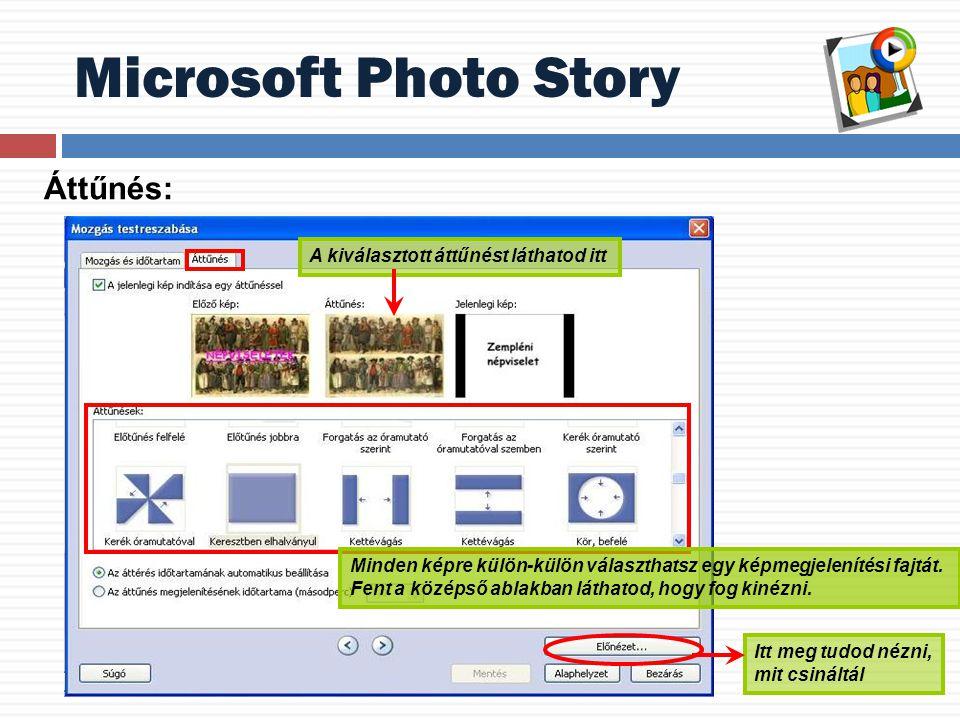 Microsoft Photo Story Itt meg tudod nézni, mit csináltál A kiválasztott áttűnést láthatod itt Minden képre külön-külön választhatsz egy képmegjelenítési fajtát.