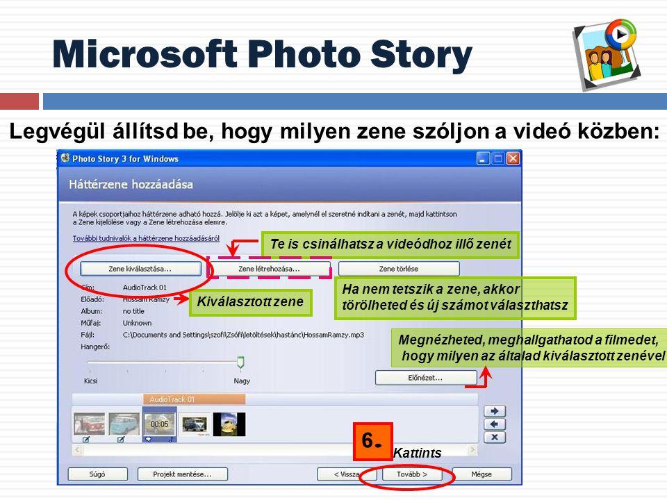 Microsoft Photo Story Legvégül állítsd be, hogy milyen zene szóljon a videó közben: Kattints Megnézheted, meghallgathatod a filmedet, hogy milyen az általad kiválasztott zenével Kiválasztott zene Ha nem tetszik a zene, akkor törölheted és új számot választhatsz 6.6.