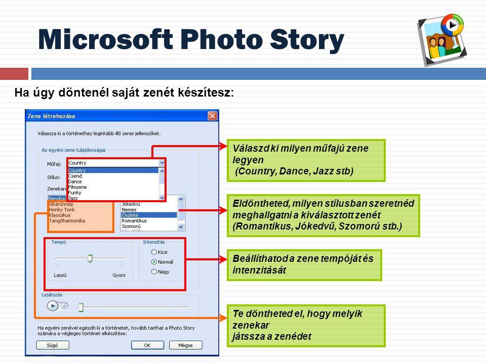 Microsoft Photo Story Válaszd ki milyen műfajú zene legyen (Country, Dance, Jazz stb) Beállíthatod a zene tempóját és intenzitását Te döntheted el, ho