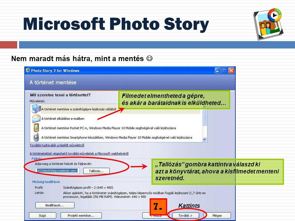 """Microsoft Photo Story Nem maradt más hátra, mint a mentés """"Tallózás"""" gombra kattintva válaszd ki azt a könyvtárat, ahova a kisfilmedet menteni szeretn"""