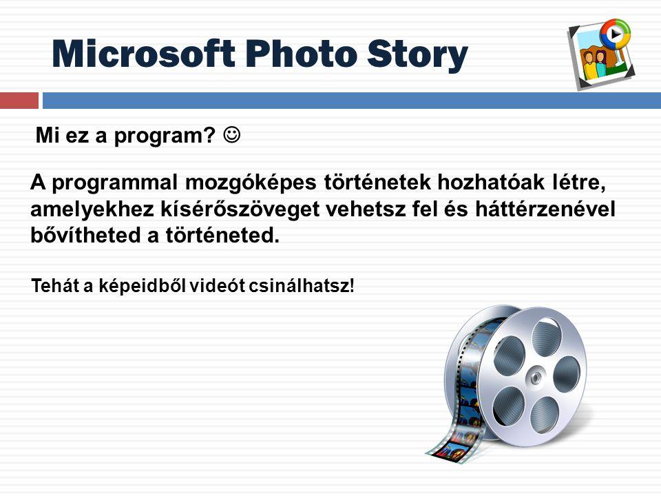 Mi ez a program? A programmal mozgóképes történetek hozhatóak létre, amelyekhez kísérőszöveget vehetsz fel és háttérzenével bővítheted a történeted. T