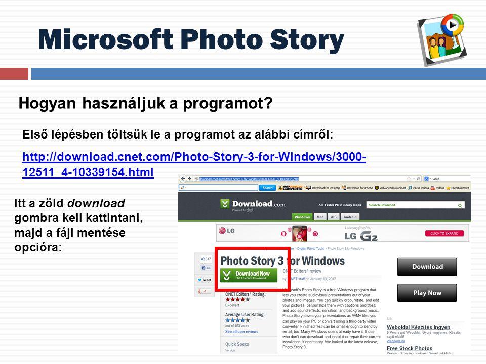 Hogyan használjuk a programot? Első lépésben töltsük le a programot az alábbi címről: http://download.cnet.com/Photo-Story-3-for-Windows/3000- 12511_4