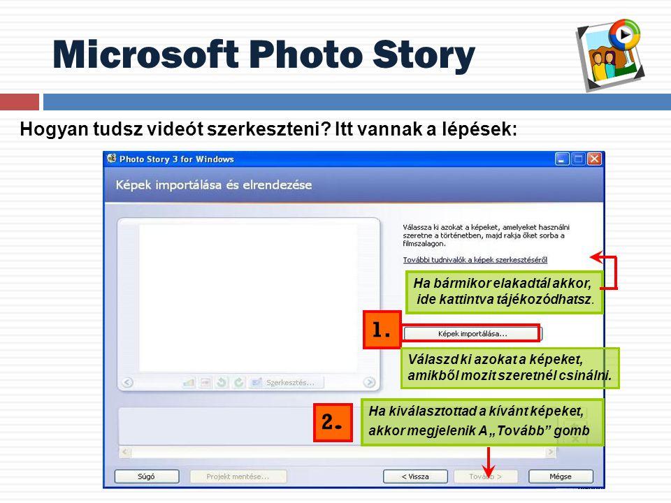 Microsoft Photo Story Hogyan tudsz videót szerkeszteni? Itt vannak a lépések: Ha bármikor elakadtál akkor, ide kattintva tájékozódhatsz. 1. Válaszd ki