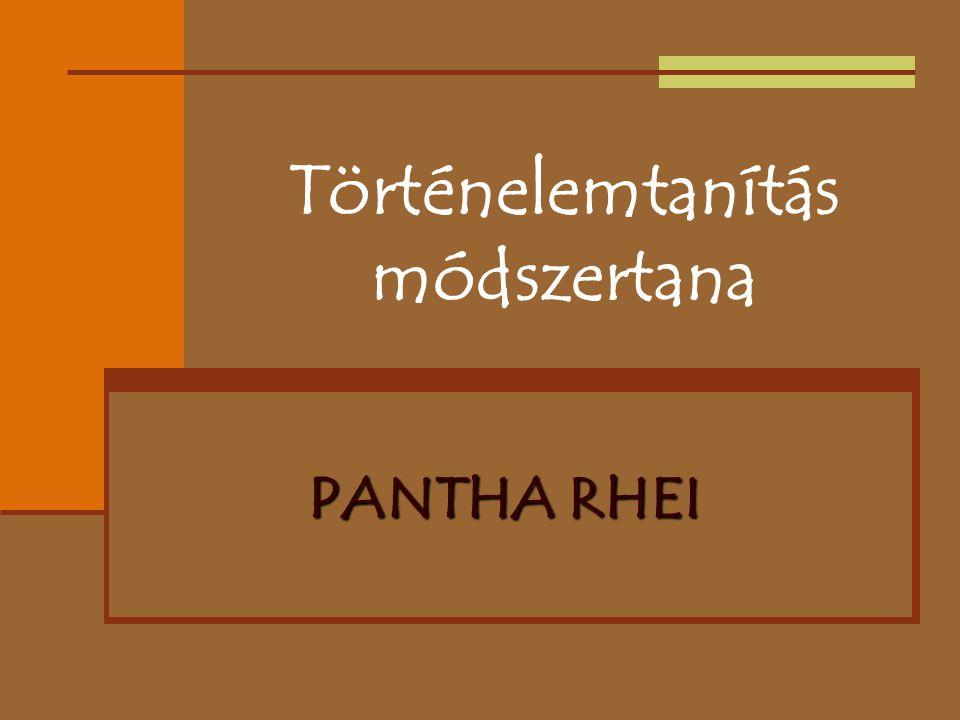 Történelemtanítás módszertana PANTHA RHEI