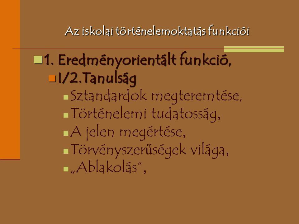 Az iskolai történelemoktatás funkciói 1. Eredményorientált funkció, 1. Eredményorientált funkció, I/2.Tanulság I/2.Tanulság Sztandardok megteremtése,