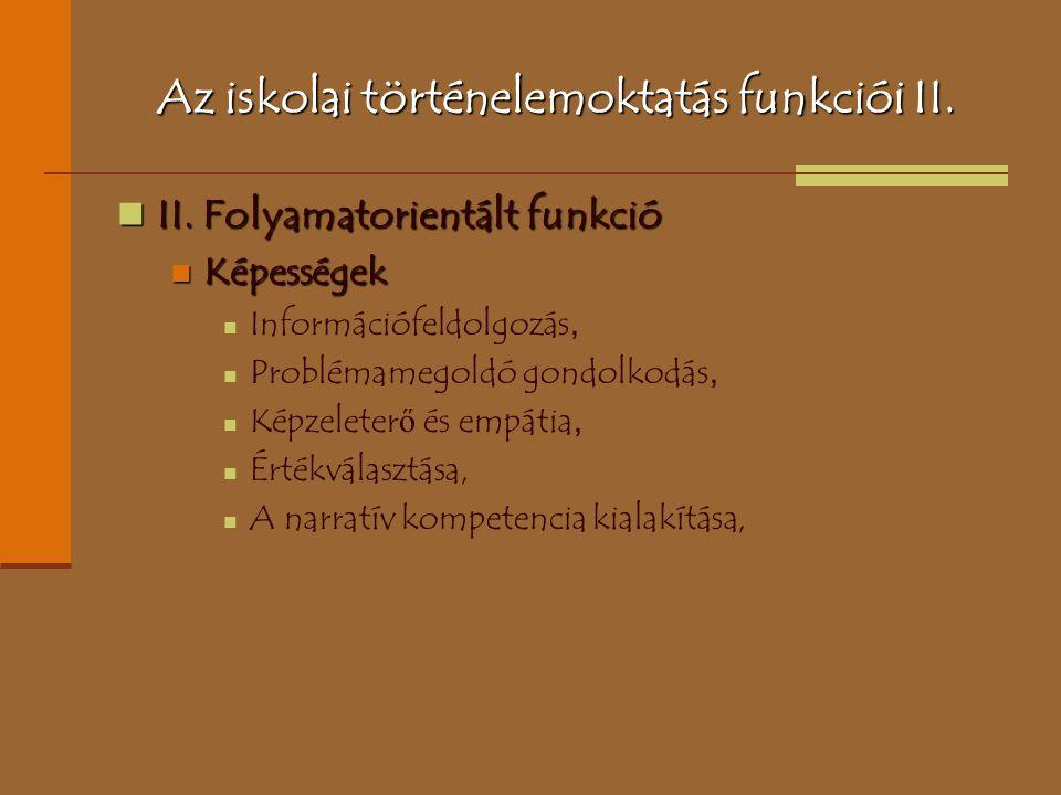 Az iskolai történelemoktatás funkciói II. II. Folyamatorientált funkció II. Folyamatorientált funkció Képességek Képességek Információfeldolgozás, Pro
