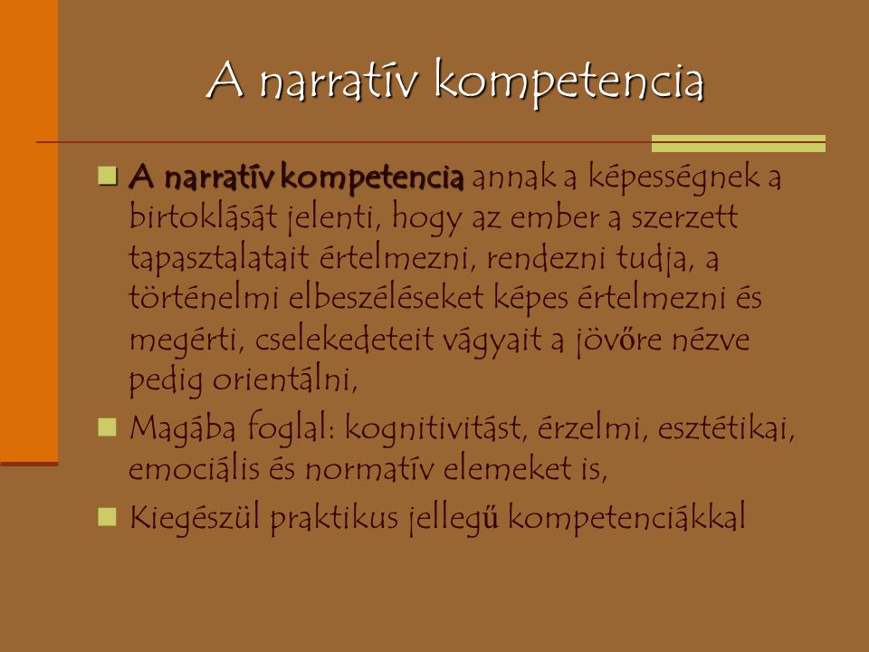 A narratív kompetencia A narratív kompetencia A narratív kompetencia annak a képességnek a birtoklását jelenti, hogy az ember a szerzett tapasztalatai