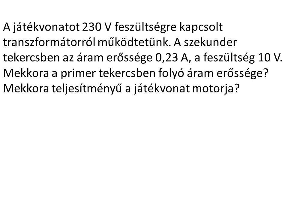 Egy transzformátor szekunder tekercsének 10- szer nagyobb a menetszáma, mint a primer tekercs menetszáma.