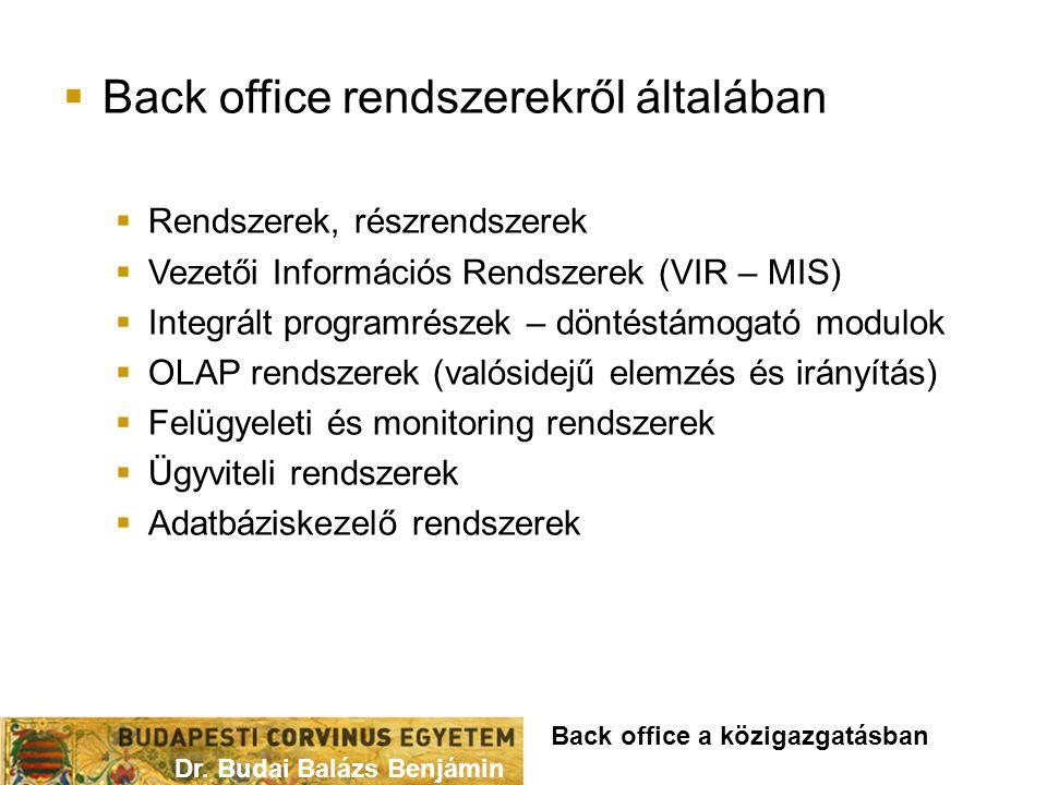  Back office rendszerekről általában  Rendszerek, részrendszerek  Vezetői Információs Rendszerek (VIR – MIS)  Integrált programrészek – döntéstámo