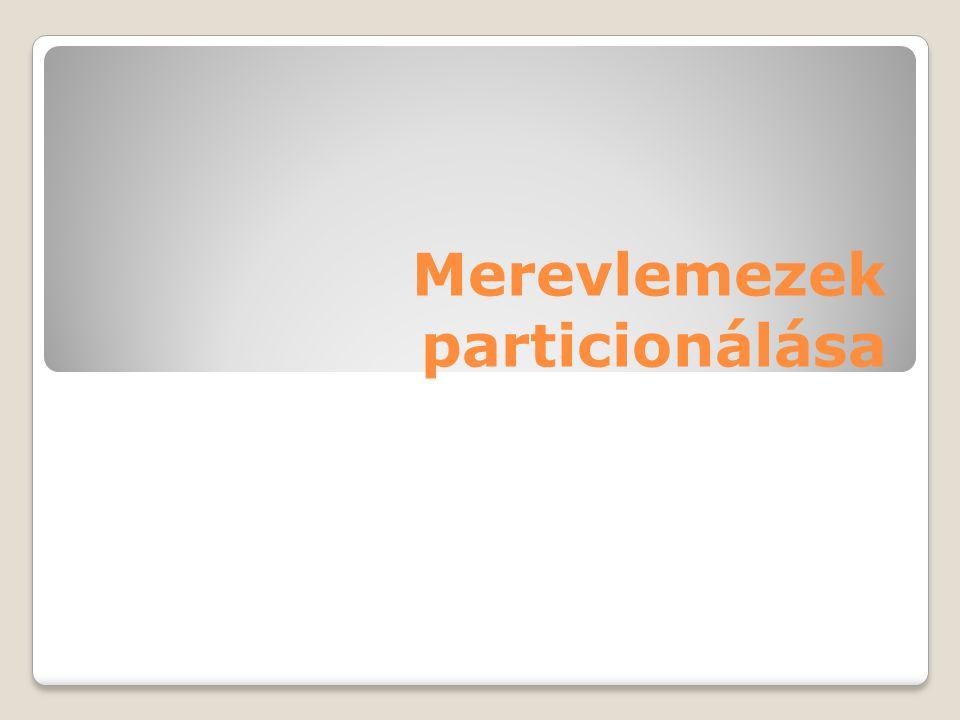 A particionálás fogalma A merevlemez tárolóterületének felosztása több, önálló fájlrendszer tárolására alkalmas részre, melyek önállóan formázandók és saját meghajtóazonosító betűvel (pl.