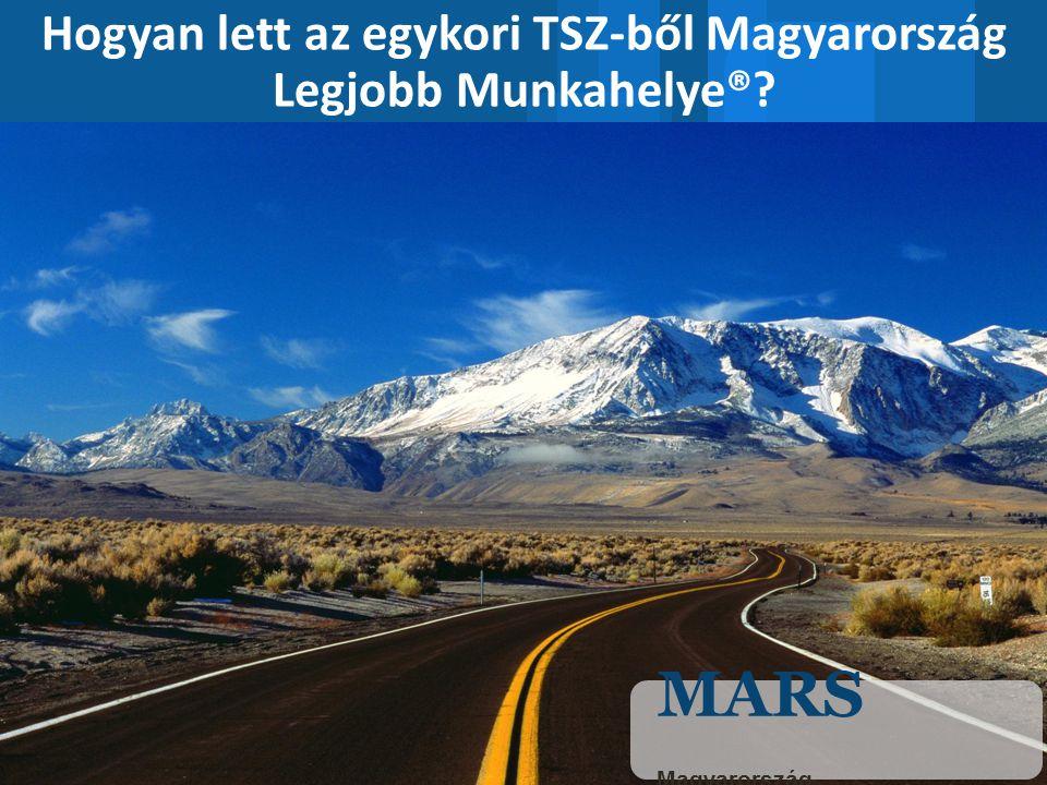 © COPYRIGHT MARS INCORPORATED | CONFIDENTIAL Hogyan lett az egykori TSZ-ből Magyarország Legjobb Munkahelye®.