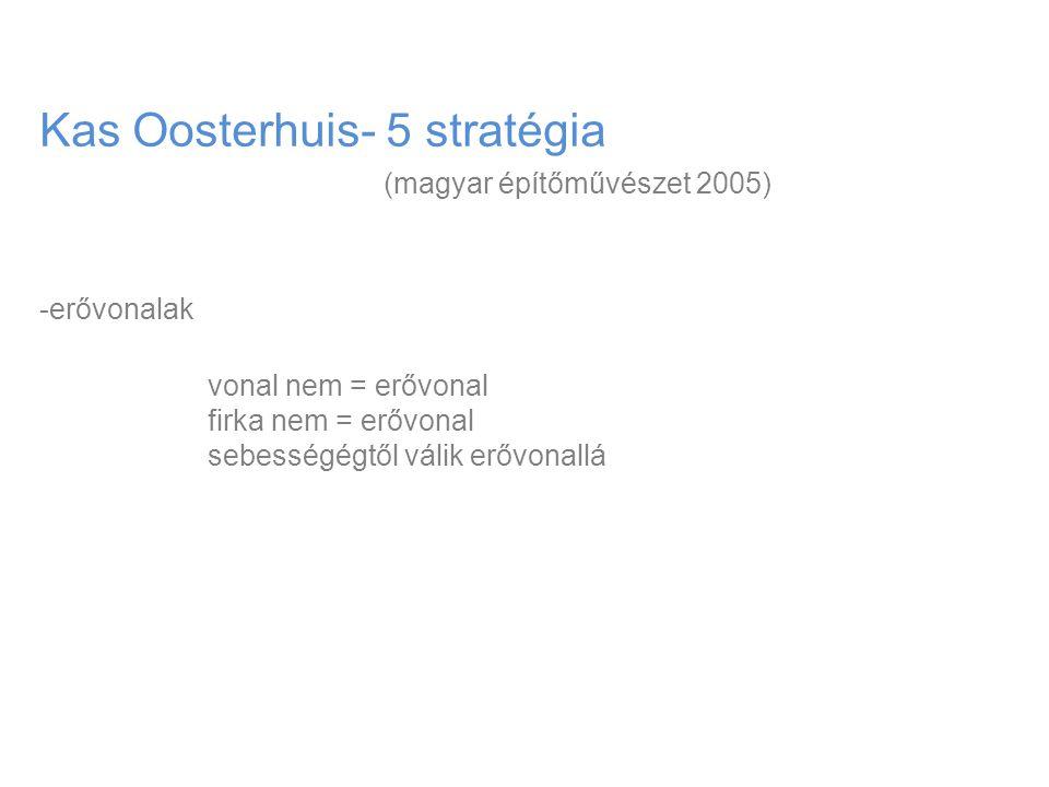 Kas Oosterhuis- 5 stratégia (magyar építőművészet 2005) -erővonalak vonal nem = erővonal firka nem = erővonal sebességégtől válik erővonallá
