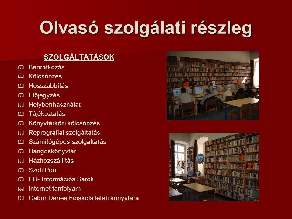 Olvasó szolgálati részleg SZOLGÁLTATÁSOK   Beriratkozás   Kölcsönzés   Hosszabbítás   Előjegyzés   Helybenhasználat   Tájékoztatás   Könyvtárközi kölcsönzés   Reprográfiai szolgáltatás   Számítógépes szolgáltatás   Hangoskönyvtár   Házhozszállítás   Szofi Pont   EU- Információs Sarok   Internet tanfolyam   Gábor Dénes Főiskola letéti könyvtára