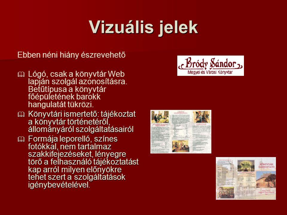 Vizuális jelek Ebben néni hiány észrevehető   Lógó, csak a könyvtár Web lapján szolgál azonosításra.