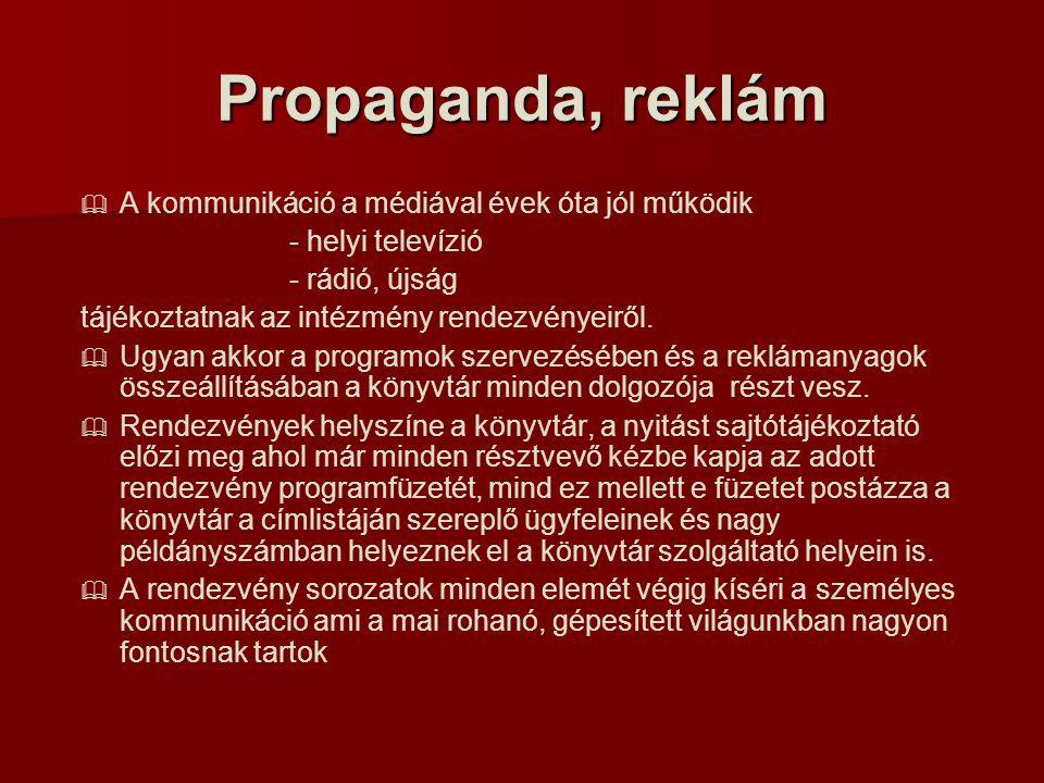 Propaganda, reklám   A kommunikáció a médiával évek óta jól működik - helyi televízió - rádió, újság tájékoztatnak az intézmény rendezvényeiről.