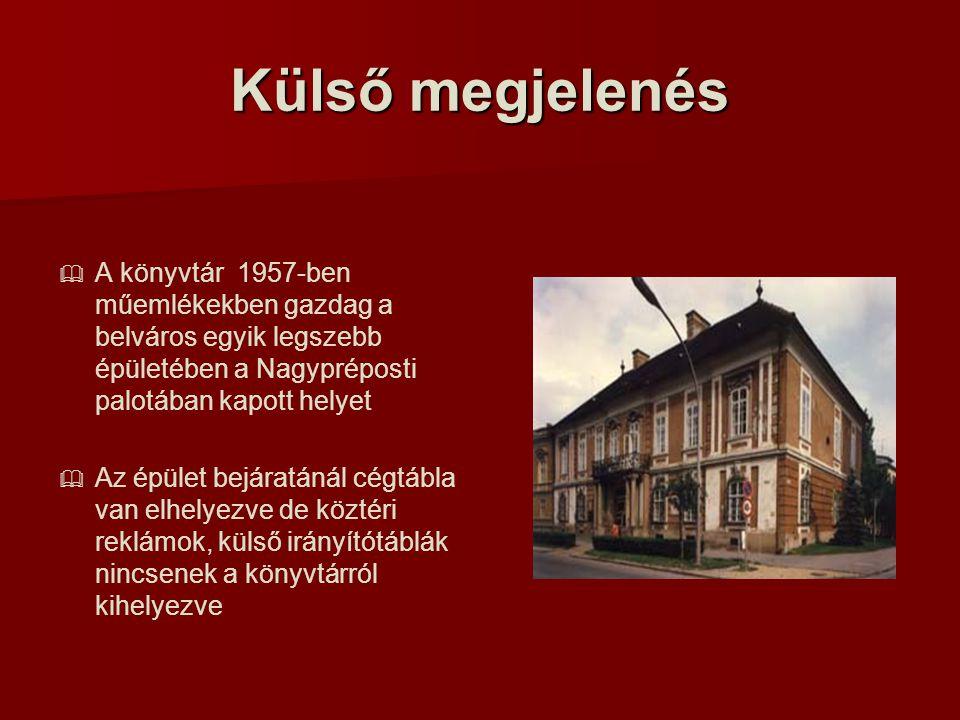 Külső megjelenés   A könyvtár 1957-ben műemlékekben gazdag a belváros egyik legszebb épületében a Nagypréposti palotában kapott helyet   Az épület bejáratánál cégtábla van elhelyezve de köztéri reklámok, külső irányítótáblák nincsenek a könyvtárról kihelyezve