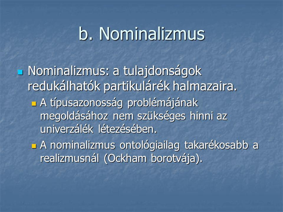 b. Nominalizmus Nominalizmus: a tulajdonságok redukálhatók partikulárék halmazaira. Nominalizmus: a tulajdonságok redukálhatók partikulárék halmazaira