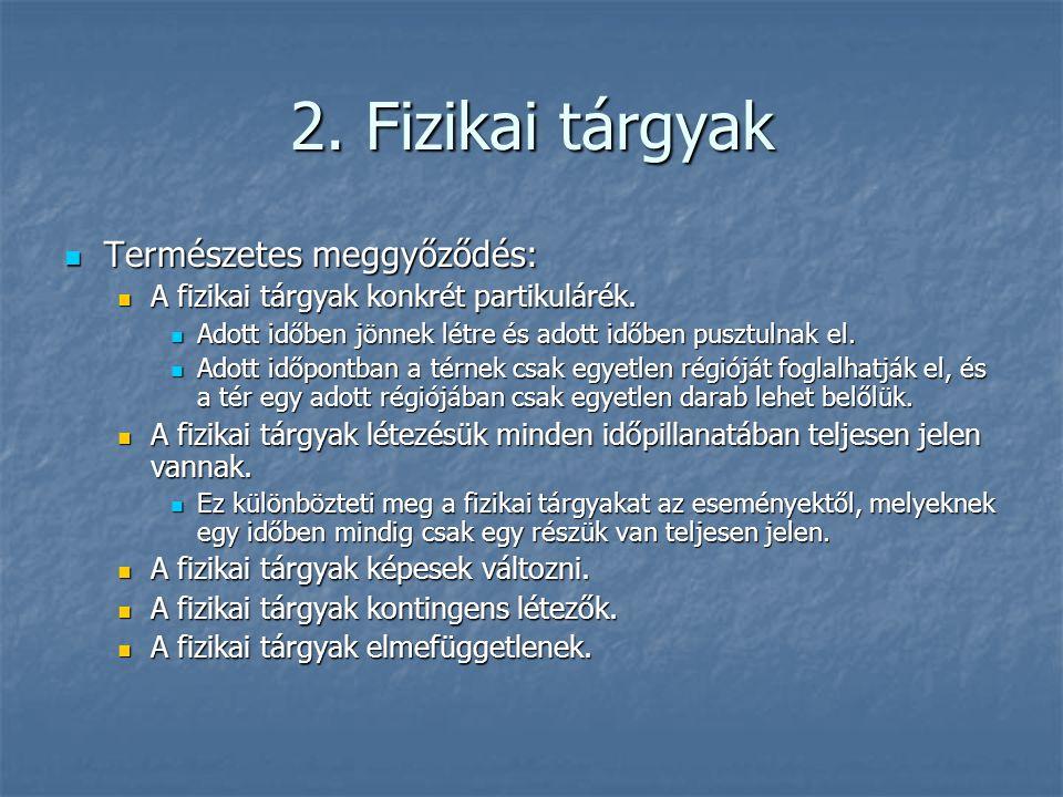 2. Fizikai tárgyak Természetes meggyőződés: Természetes meggyőződés: A fizikai tárgyak konkrét partikulárék. A fizikai tárgyak konkrét partikulárék. A