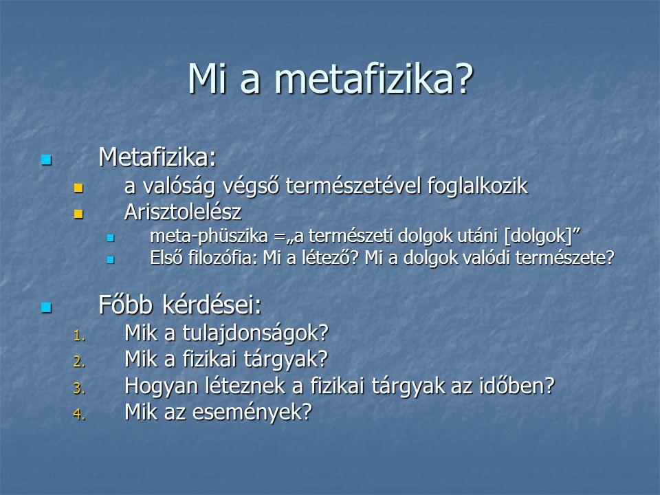 Mi a metafizika? Metafizika: Metafizika: a valóság végső természetével foglalkozik a valóság végső természetével foglalkozik Arisztolelész Arisztolelé