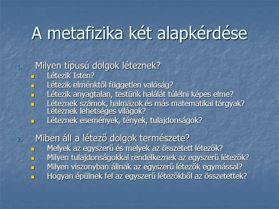 A metafizika két alapkérdése 1. Milyen típusú dolgok léteznek? Létezik Isten? Létezik Isten? Létezik elménktől független valóság? Létezik elménktől fü