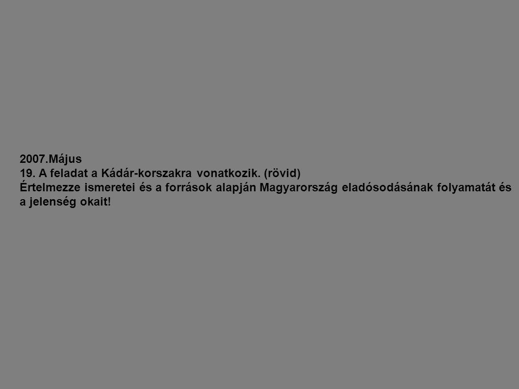 2007.Május 19. A feladat a Kádár-korszakra vonatkozik. (rövid) Értelmezze ismeretei és a források alapján Magyarország eladósodásának folyamatát és a