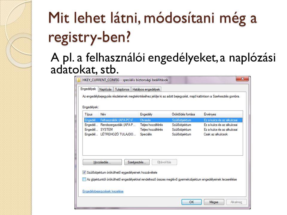 Mit lehet látni, módosítani még a registry-ben? A pl. a felhasználói engedélyeket, a naplózási adatokat, stb.