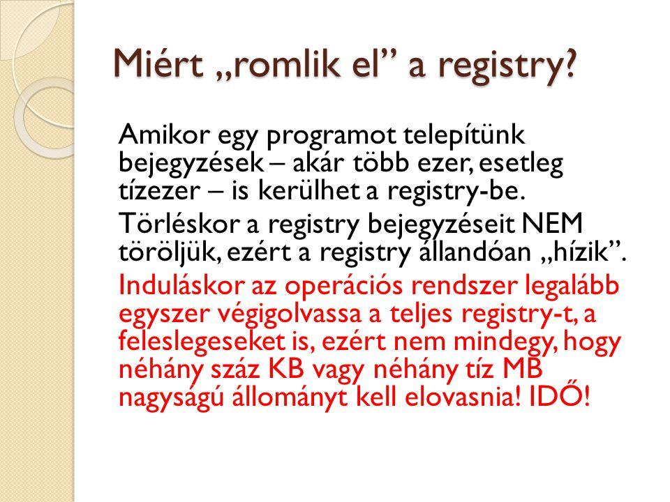 """Miért """"romlik el"""" a registry? Amikor egy programot telepítünk bejegyzések – akár több ezer, esetleg tízezer – is kerülhet a registry-be. Törléskor a r"""