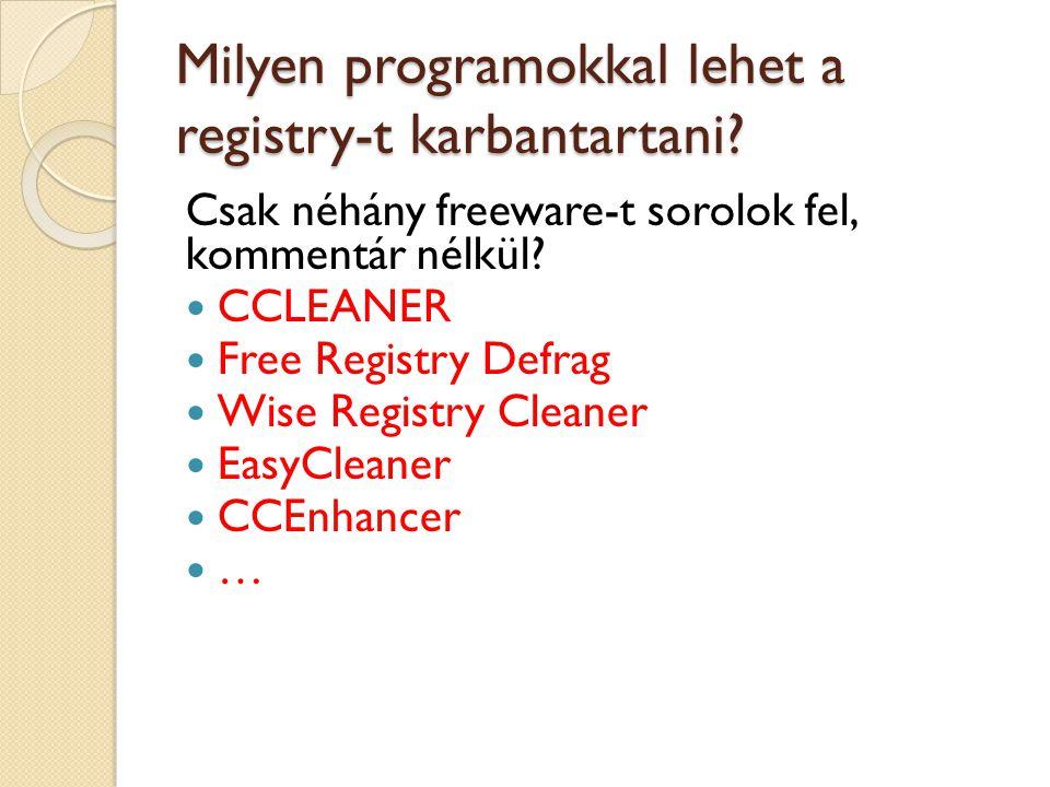 Milyen programokkal lehet a registry-t karbantartani? Csak néhány freeware-t sorolok fel, kommentár nélkül? CCLEANER Free Registry Defrag Wise Registr