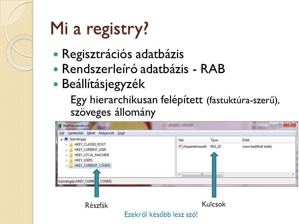 Mi a registry? Regisztrációs adatbázis Rendszerleíró adatbázis - RAB Beállításjegyzék Egy hierarchikusan felépített (fastuktúra-szerű), szöveges állom