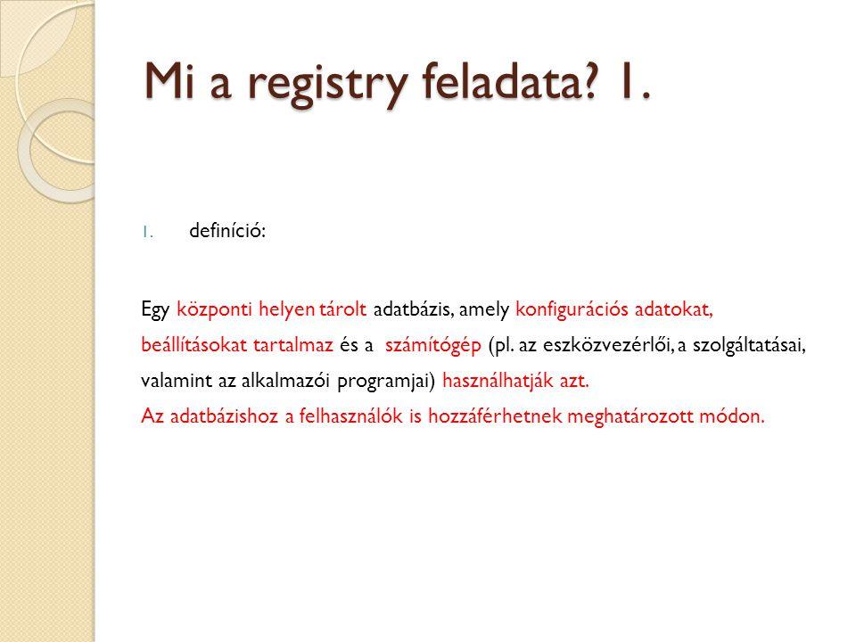 Mi a registry feladata? 1. 1. definíció: Egy központi helyen tárolt adatbázis, amely konfigurációs adatokat, beállításokat tartalmaz és a számítógép (