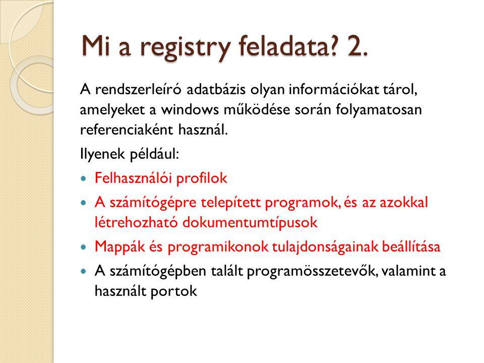 Mi a registry feladata? 2. A rendszerleíró adatbázis olyan információkat tárol, amelyeket a windows működése során folyamatosan referenciaként használ