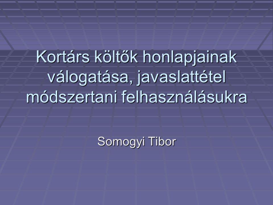 Kortárs költők honlapjainak válogatása, javaslattétel módszertani felhasználásukra Somogyi Tibor