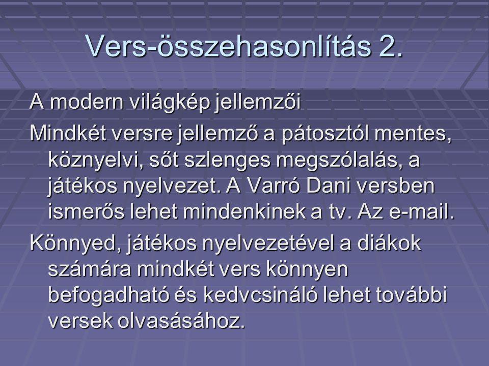 Vers-összehasonlítás 2. A modern világkép jellemzői Mindkét versre jellemző a pátosztól mentes, köznyelvi, sőt szlenges megszólalás, a játékos nyelvez