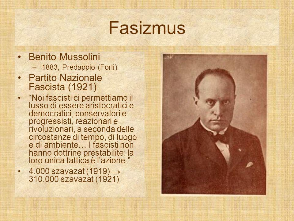 Fasizmus Benito Mussolini –1883, Predappio (Forlì) Partito Nazionale Fascista (1921) Noi fascisti ci permettiamo il lusso di essere aristocratici e democratici, conservatori e progressisti, reazionari e rivoluzionari, a seconda delle circostanze di tempo, di luogo e di ambiente… I fascisti non hanno dottrine prestabilite: la loro unica tattica è l'azione. 4.000 szavazat (1919)  310.000 szavazat (1921)