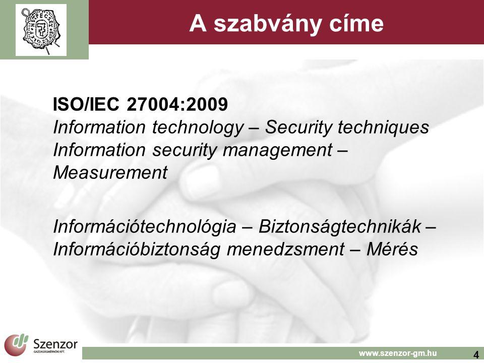 5 www.szenzor-gm.hu Alkalmazási terület (scope)  Útmutató  bevezetett ISMS és  ISO/IEC 27001-ben specifikált kontrollok, kontroll csoportok  hatékonyságának felmérésére  Minden típusú és méretű szervezetre