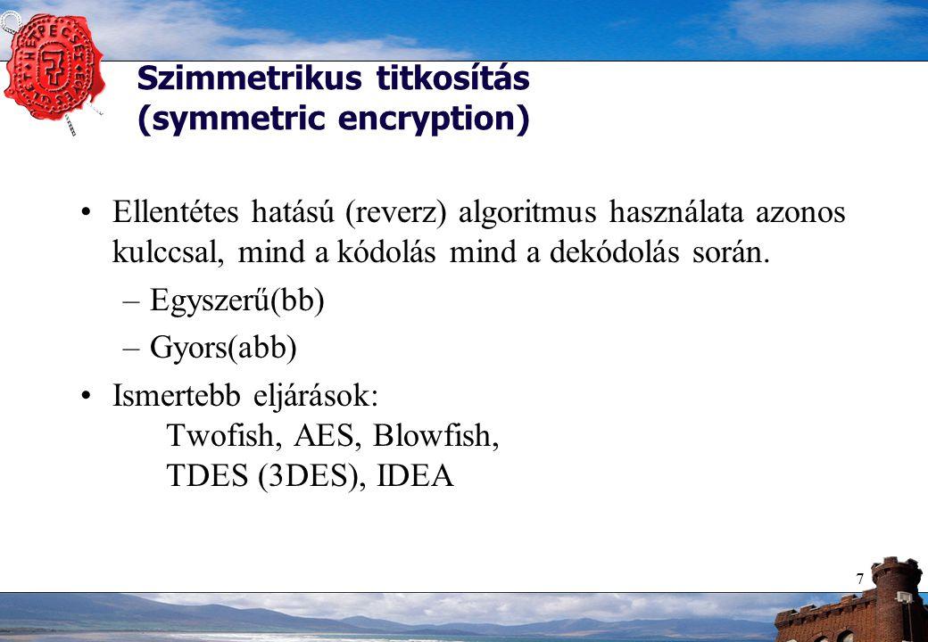 7 Szimmetrikus titkosítás (symmetric encryption) Ellentétes hatású (reverz) algoritmus használata azonos kulccsal, mind a kódolás mind a dekódolás során.