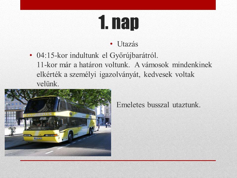 1. nap Utazás 04:15-kor indultunk el Győrújbarátról.