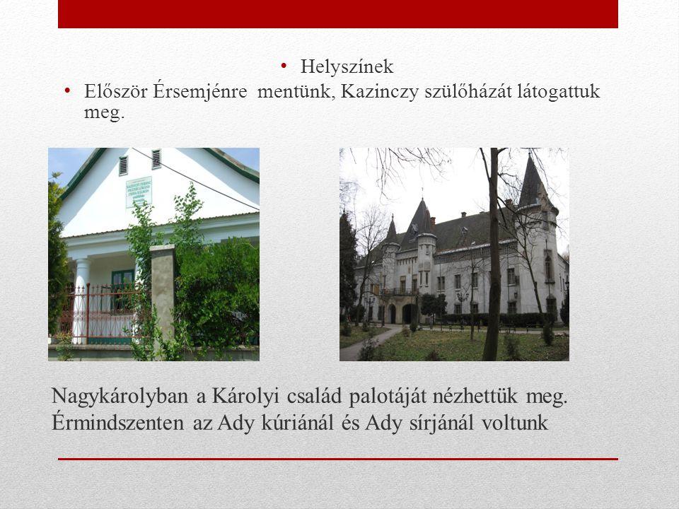 Helyszínek Először Érsemjénre mentünk, Kazinczy szülőházát látogattuk meg.