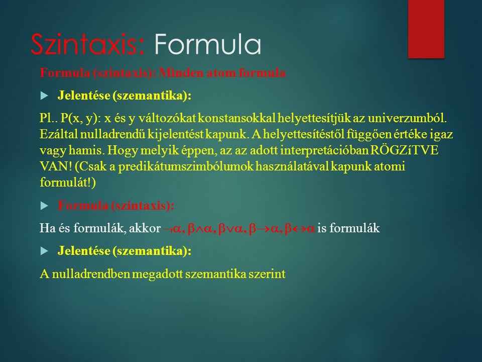 Szintaxis: Formula Formula (szintaxis): Minden atom formula  Jelentése (szemantika): Pl.. P(x, y): x és y változókat konstansokkal helyettesítjük az