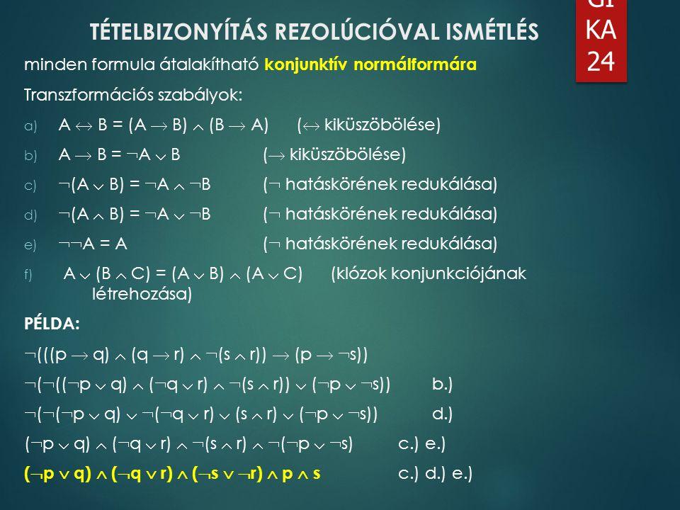 LO GI KA 24 minden formula átalakítható konjunktív normálformára Transzformációs szabályok: a) A  B = (A  B)  (B  A)(  kiküszöbölése) b) A  B =