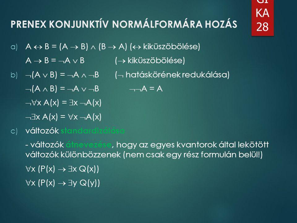 LO GI KA 28 PRENEX KONJUNKTÍV NORMÁLFORMÁRA HOZÁS a) A  B = (A  B)  (B  A)(  kiküszöbölése) A  B =  A  B(  kiküszöbölése) b)  (A  B) =  A