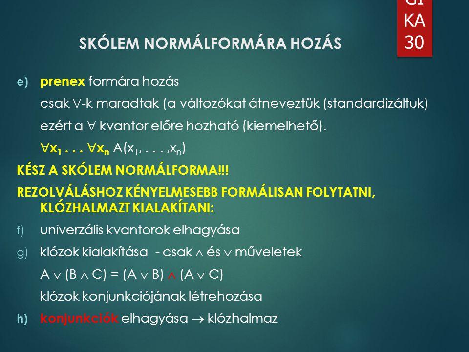 LO GI KA 30 SKÓLEM NORMÁLFORMÁRA HOZÁS e) prenex formára hozás csak  -k maradtak (a változókat átneveztük (standardizáltuk) ezért a  kvantor előre h