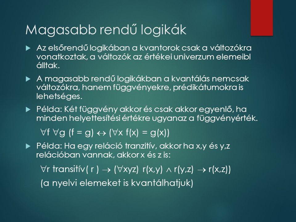 Magasabb rendű logikák  Az elsőrendű logikában a kvantorok csak a változókra vonatkoztak, a változók az értékei univerzum elemeibl álltak.  A magasa