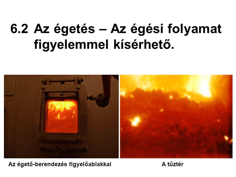 6.2Az égetés – Az égési folyamat figyelemmel kísérhető. Az égető-berendezés figyelőablakkalA tűztér
