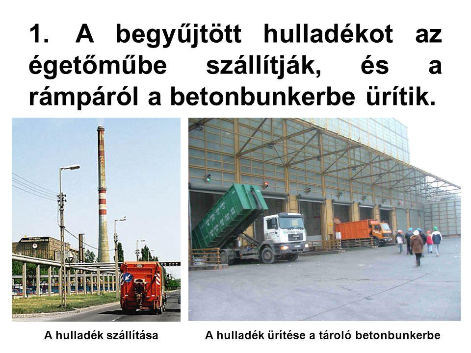 1.A begyűjtött hulladékot az égetőműbe szállítják, és a rámpáról a betonbunkerbe ürítik.